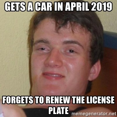 Stoner Stanley - GETS A CAR IN APRIL 2019 FORGETS TO RENEW THE LICENSE PLATE
