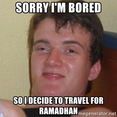 Stoner Stanley - Sorry I'm bored so I decide to travel for ramadhan