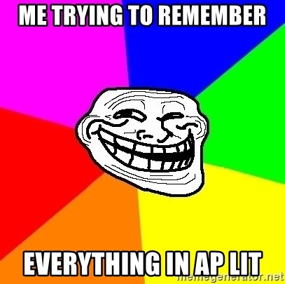 Trollface - me trying to remember  everything In AP LIt