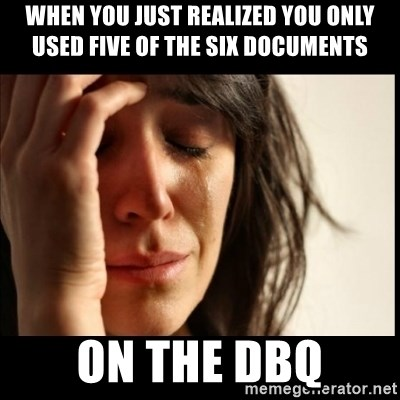 First World Problems - When you just realized you only used five of the six documents on the DBQ
