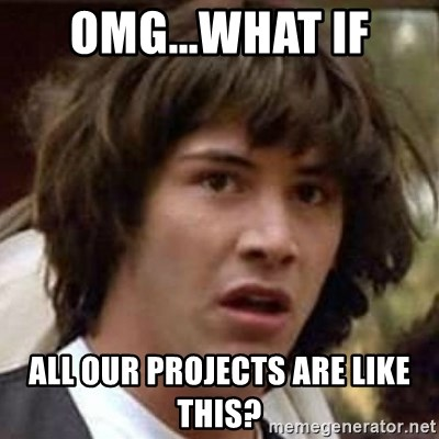 Conspiracy Keanu - omg...what if all our projects are like this?