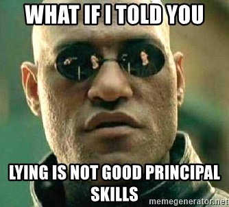 What if I told you / Matrix Morpheus - What if I told you Lying is not good principal skills