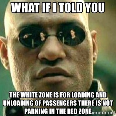 What If I Told You - what if i told you  the white zone is for loading and unloading of passengers There is not parking in the red zone
