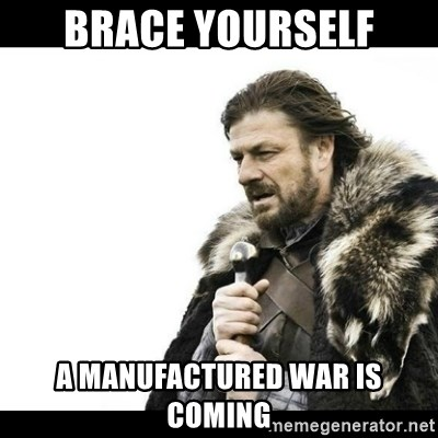 Winter is Coming - Brace Yourself A manufactured war is coming
