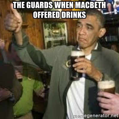 obama beer - THE GUARDS WHEN MACBETH OFFERED DRINKS