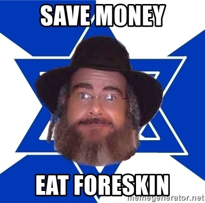 Advice Jew - Save Money eat foreskin
