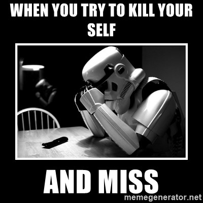 Sad Trooper - when you try to kill your self and miss