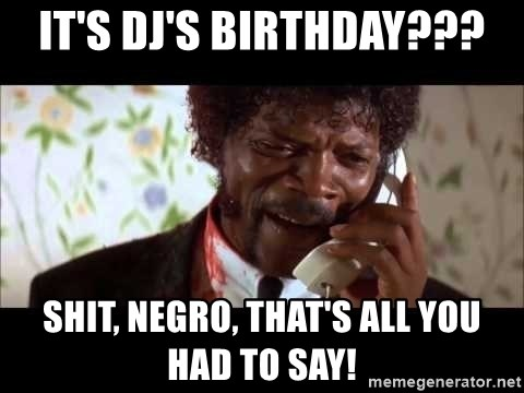 Pulp Fiction sending the Wolf - It's DJ's Birthday??? Shit, Negro, that's all you had to say!