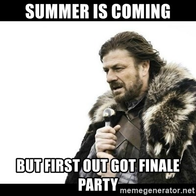 Winter is Coming - Summer is coming But first out GOT Finale party