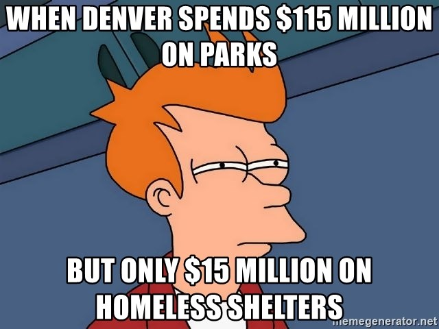 Futurama Fry - When Denver Spends $115 Million on Parks But only $15 million on Homeless Shelters