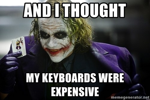 joker - AND I THOUGHT MY KEYBOARDS WERE EXPENSIVE