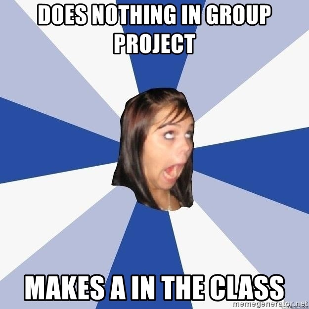 Annoying Facebook Girl - does nothing in group project makes A in the class