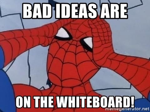 Scared Spider Dude - bad ideas are  on the whiteboard!