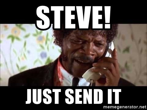 Pulp Fiction sending the Wolf - Steve! Just send it