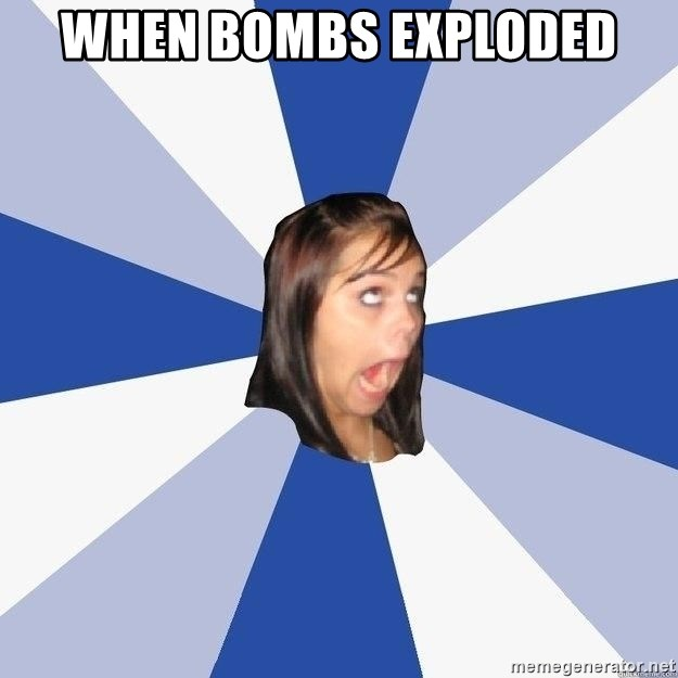 Annoying Facebook Girl - when bombs exploded
