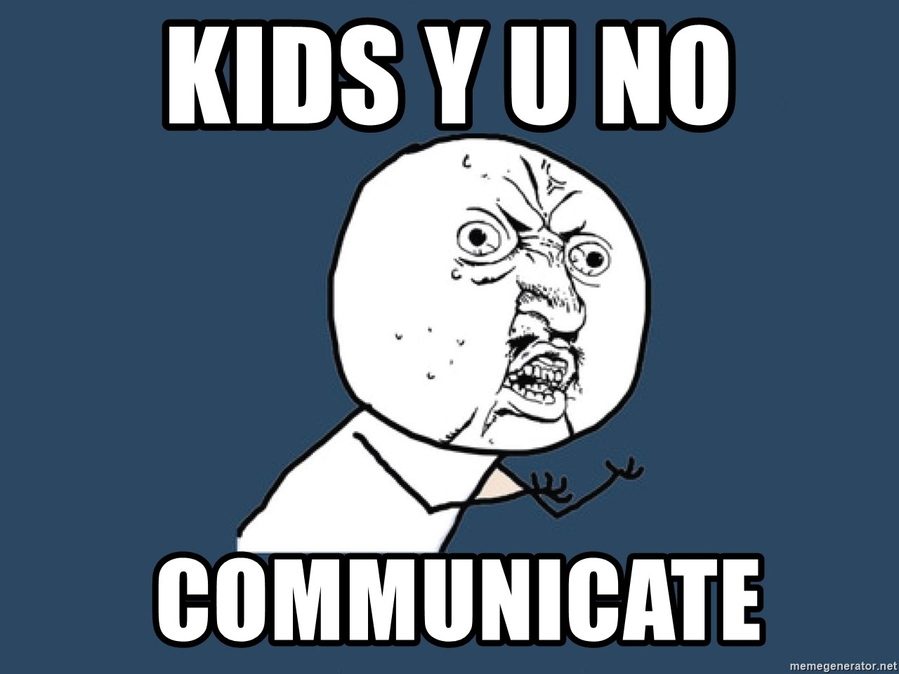 Y U No - kids Y U NO  communicate