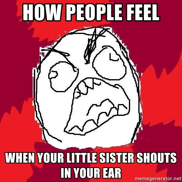 Rage FU - How people feel  when your little sister shouts in your ear