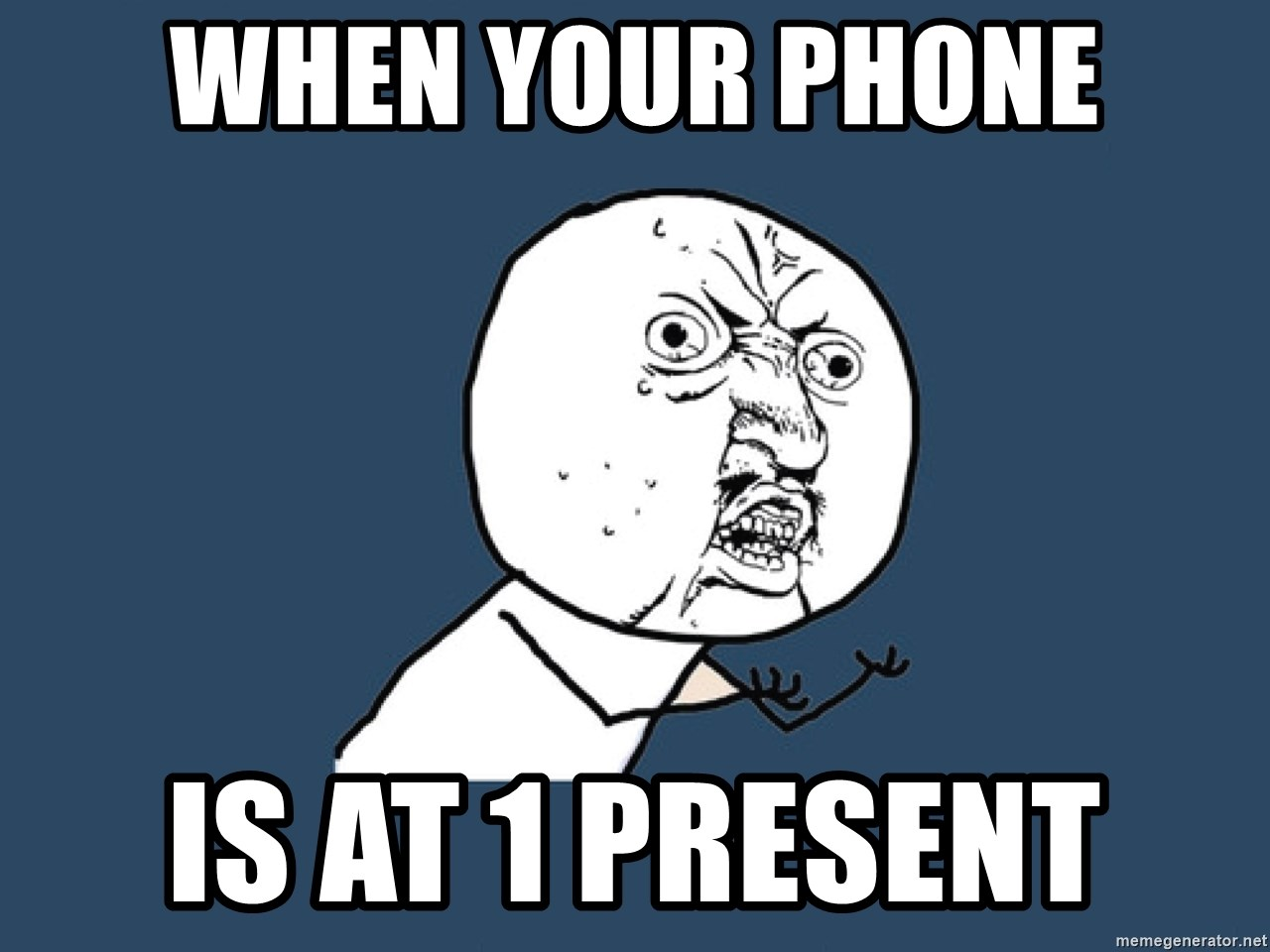 Y U No - when your phone is at 1 present