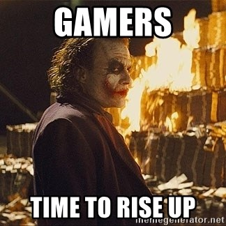 The joker burning money - gamers time to rise up