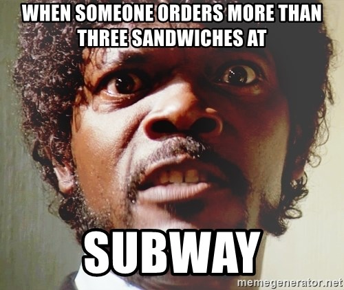 Mad Samuel L Jackson - When someone orders more than three sandwiches at SUBWAY
