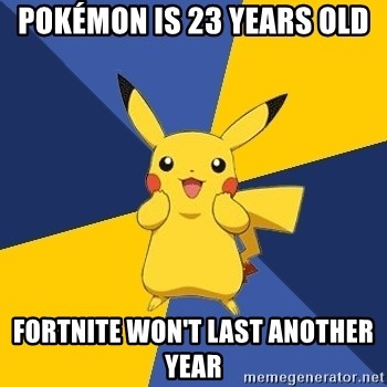 Pokemon Logic  - Pokémon is 23 years old Fortnite won't last another year