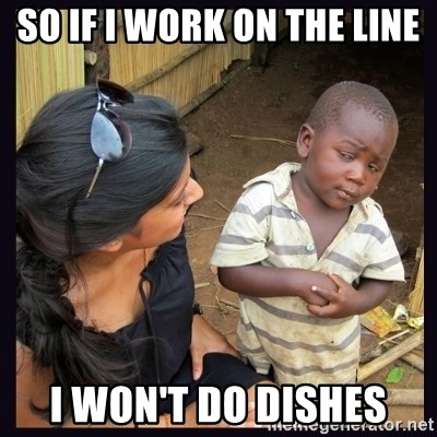 Skeptical third-world kid - So if I work on the line I won't do dishes