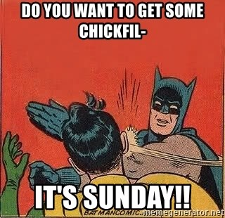 batman slap robin - Do you want to get some chickfil- It's sunday!!