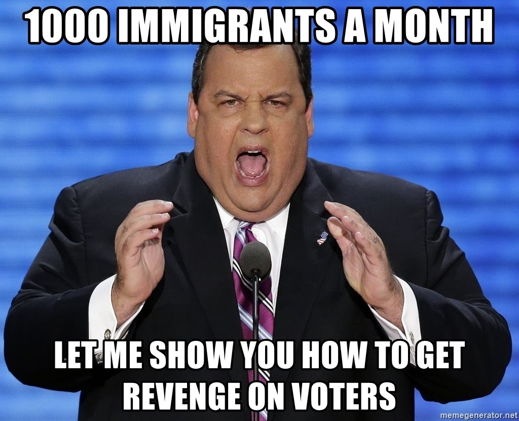 Hungry Chris Christie - 1000 immigrants a month Let me show you how to get revenge on voters