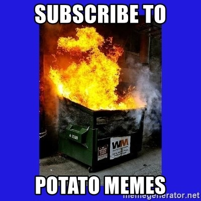 Dumpster Fire - Subscribe to Potato Memes