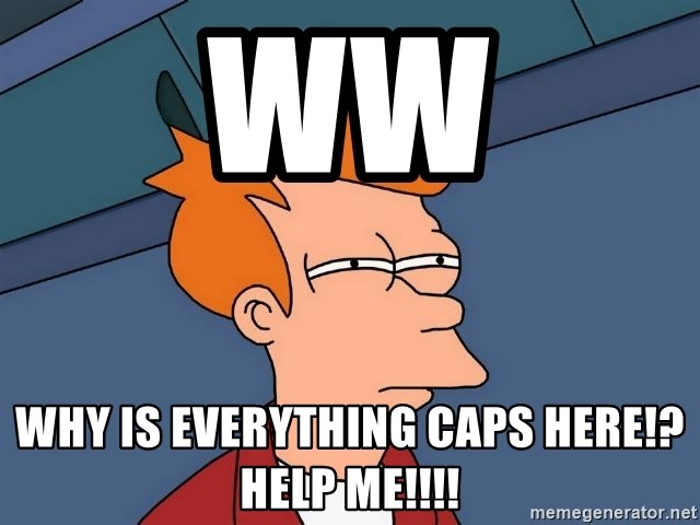 Futurama Fry - ww why is everything caps here!? help me!!!!