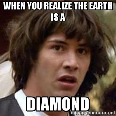 Conspiracy Keanu - When you realize the Earth is a DIAMOND