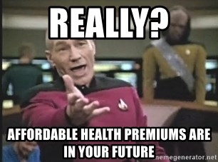 Captain Picard - Really?  Affordable health premiums are in your future