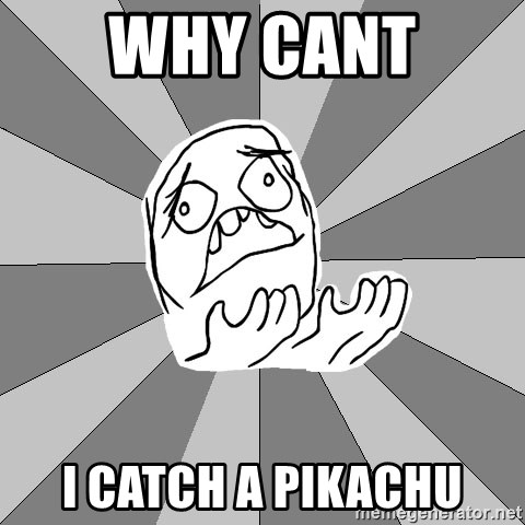 Whyyy??? - why cant  i catch a pikachu