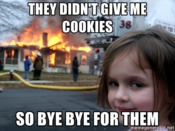 Disaster Girl - They didn't give me cookies so bye bye for them