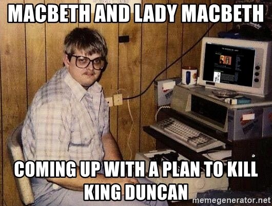 Nerd - Macbeth and Lady Macbeth  Coming up with a plan to kill King Duncan