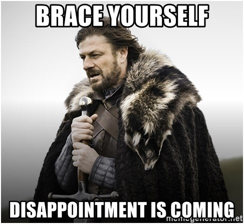 ned stark brace yourself - Brace yourself Disappointment is coming