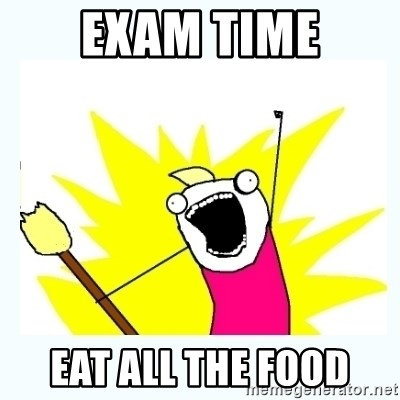 All the things - Exam time Eat ALL the food