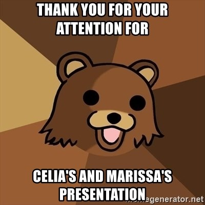 Pedobear - Thank You for your attention for  Celia's and Marissa's Presentation