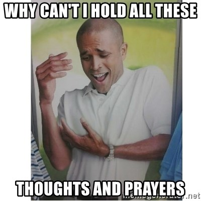Why Can't I Hold All These?!?!? - Why can't I hold all these thoughts and prayers