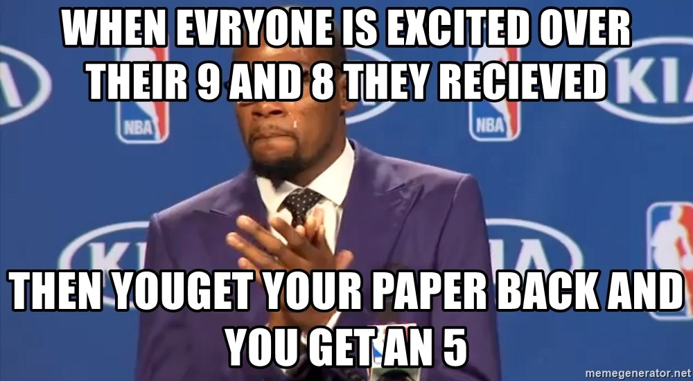 KD you the real mvp f - When evryone is excited over their 9 and 8 they recieved Then youget your paper back and you get an 5