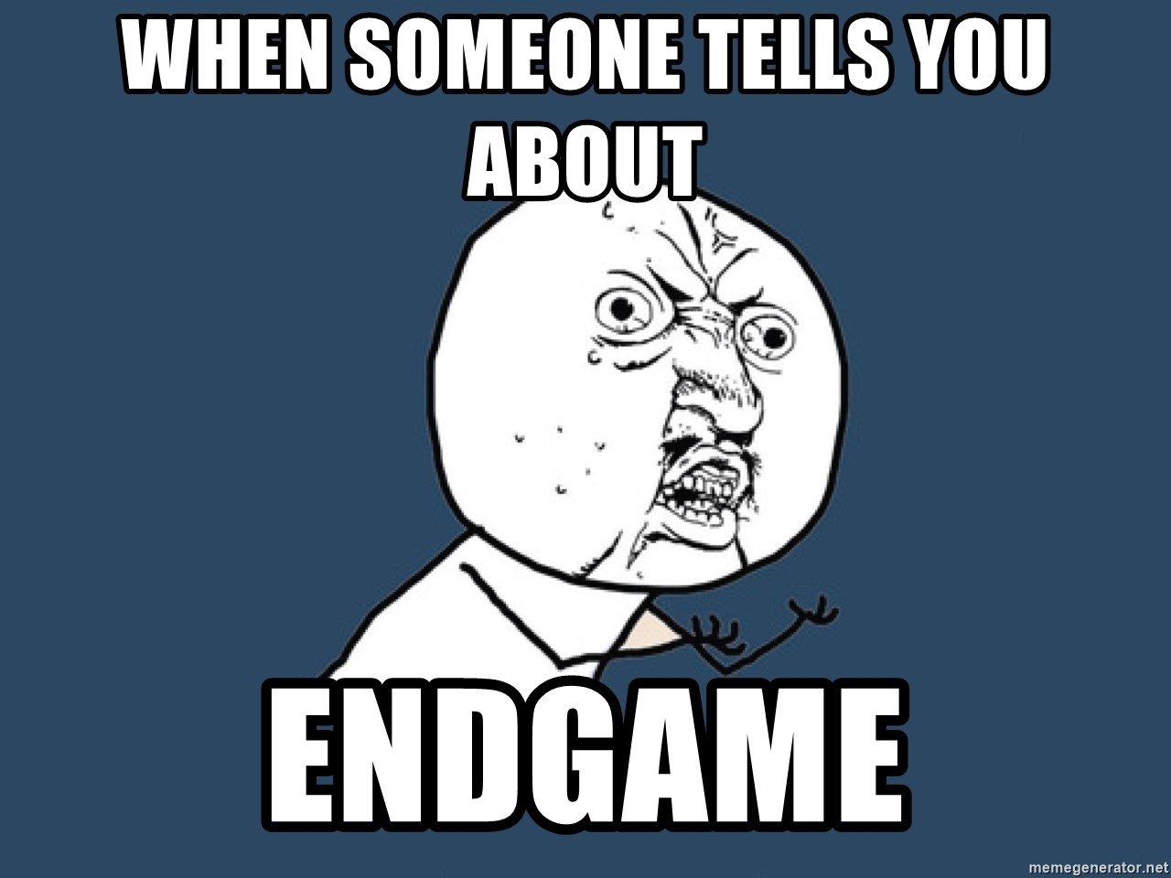 Y U No - When someone tells you about Endgame