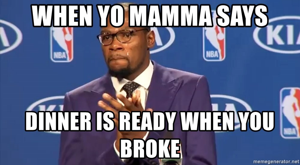 KD you the real mvp f - when yo mamma says dinner is ready when you broke