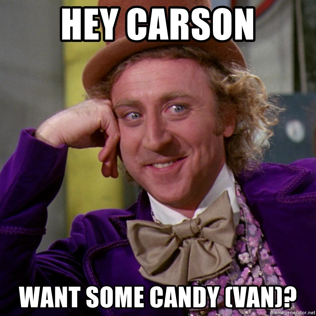 Willy Wonka - Hey Carson want some candy (van)?