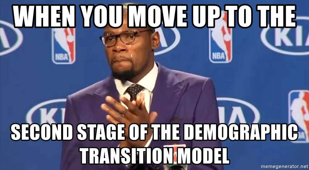 KD you the real mvp f - When you move up to the  second stage of the demographic transition model