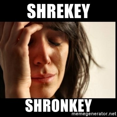 First World Problems - Shrekey Shronkey