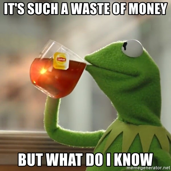 Kermit The Frog Drinking Tea - It's such a waste of money but what do i know