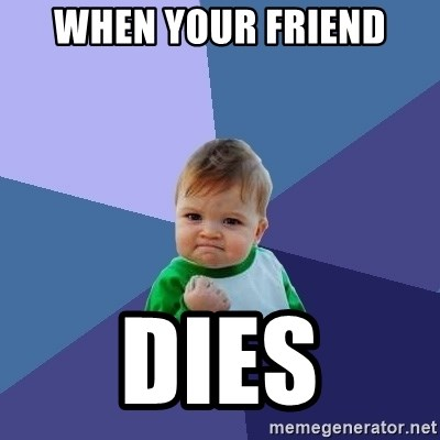 Success Kid - when your friend dies