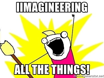 X ALL THE THINGS - iimagineering all the things!