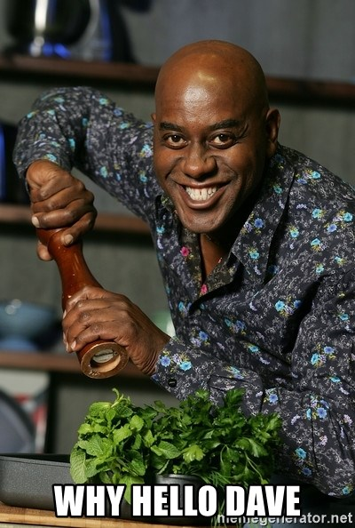 Ainsley Chef - Why hello Dave