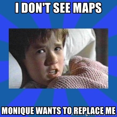i see dead people - I don't see maps monique wants to replace me